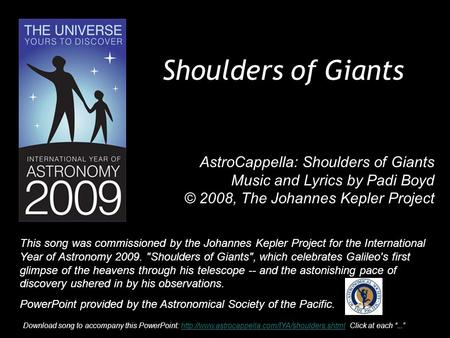 1 Shoulders of Giants AstroCappella: Shoulders of Giants Music and Lyrics by Padi Boyd © 2008, The Johannes Kepler Project This song was commissioned by.