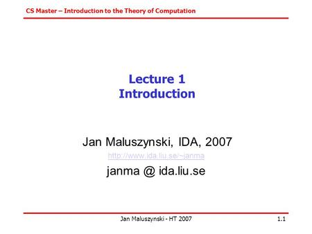 CS Master – Introduction to the Theory of Computation Jan Maluszynski - HT 20071.1 Lecture 1 Introduction Jan Maluszynski, IDA, 2007