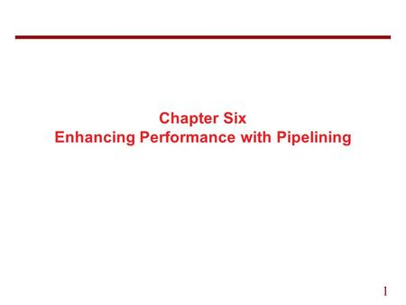 1 Chapter Six Enhancing Performance with Pipelining.