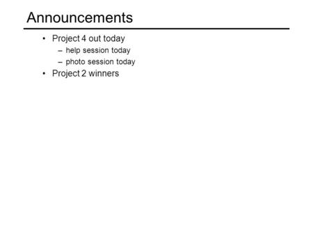 Project 4 out today –help session today –photo session today Project 2 winners Announcements.