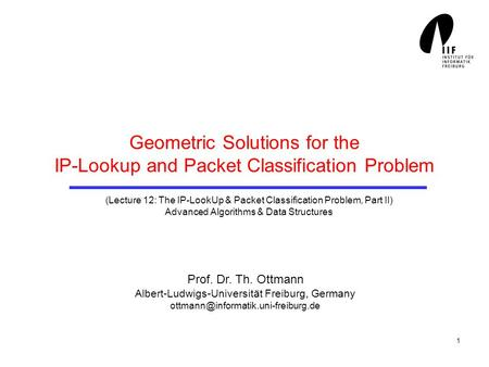 1 Geometric Solutions for the IP-Lookup and Packet Classification Problem (Lecture 12: The IP-LookUp & Packet Classification Problem, Part II) Advanced.