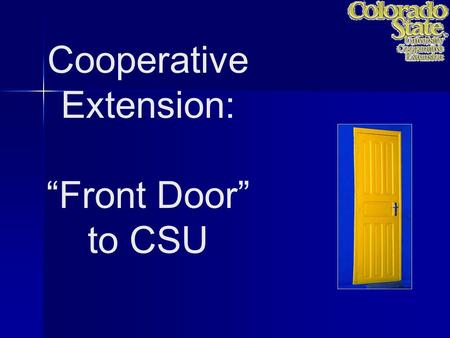 "Cooperative Extension: ""Front Door"" to CSU. Not the back door! Not the door mat!"