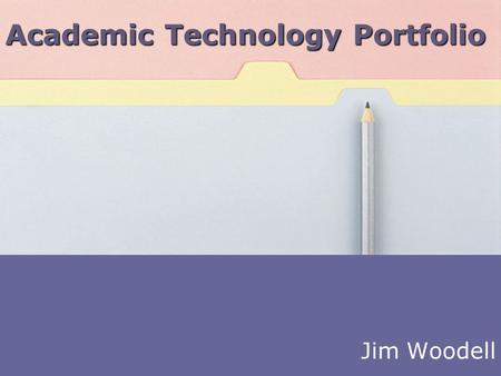 Academic Technology Portfolio Jim Woodell. Portfolio Focus Some tools development Emphasis on strategic planning activities Intersection of academic and.