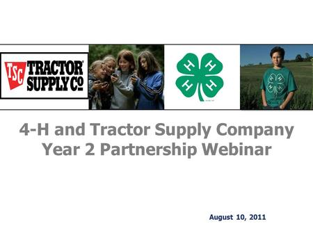 4-H and Tractor Supply Company Year 2 Partnership Webinar August 10, 2011.