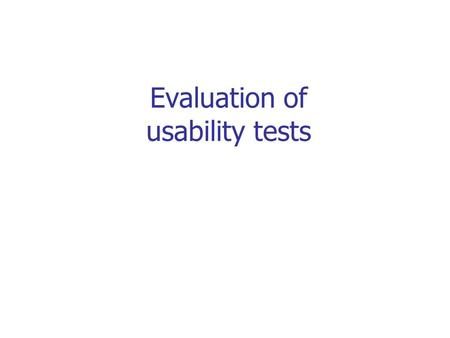 Evaluation of usability tests. Why evaluate? 1. choose the most suitable data- collection techniques 2. identify methodological strength and weaknesses.