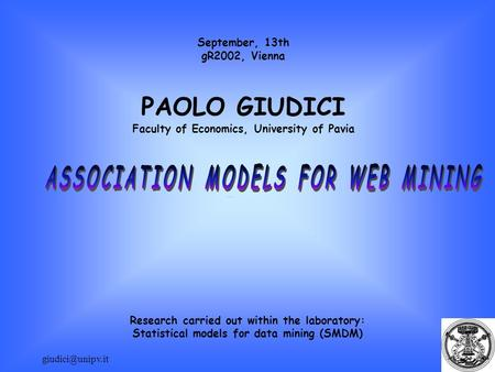 September, 13th gR2002, Vienna PAOLO GIUDICI Faculty of Economics, University of Pavia Research carried out within the laboratory: Statistical.