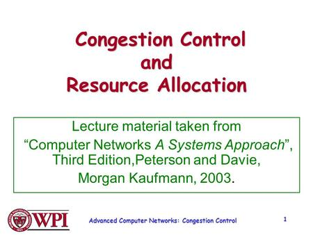 Advanced Computer Networks: Congestion Control 1 Congestion Control and Resource Allocation Congestion Control and Resource Allocation Lecture material.