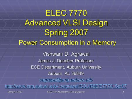 Spring 07, Feb 27 ELEC 7770: Advanced VLSI Design (Agrawal) 1 ELEC 7770 Advanced VLSI Design Spring 2007 Power Consumption in a Memory Vishwani D. Agrawal.