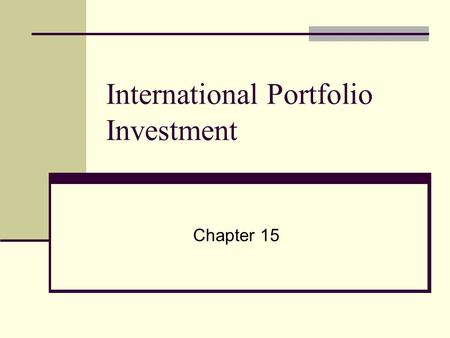 International Portfolio Investment Chapter 15. 2 Why Invest Internationally? What are the advantages of international investment?