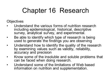 Chapter 16 Research Objectives Understand the various forms of nutrition research including epidemiological, historical, descriptive survey, analytical.