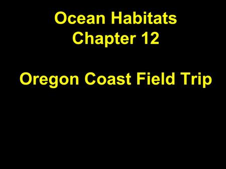 Ocean Habitats Chapter 12 Oregon Coast Field Trip.