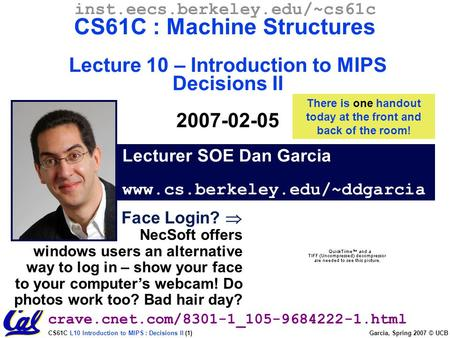 CS61C L10 Introduction to MIPS : Decisions II (1) Garcia, Spring 2007 © UCB Lecturer SOE Dan Garcia www.cs.berkeley.edu/~ddgarcia inst.eecs.berkeley.edu/~cs61c.