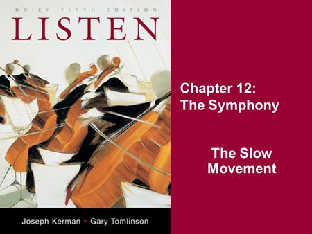 Chapter 12: The Symphony The Slow Movement. Key Terms Slow movement Classical variation form Theme and variations.