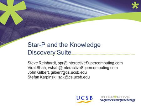Star-P and the Knowledge Discovery Suite Steve Reinhardt, Viral Shah, John Gilbert,