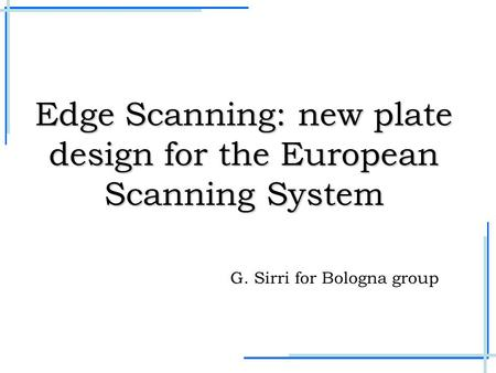 Edge Scanning: new plate design for the European Scanning System G. Sirri for Bologna group.