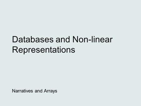 Databases and Non-linear Representations Narratives and Arrays.