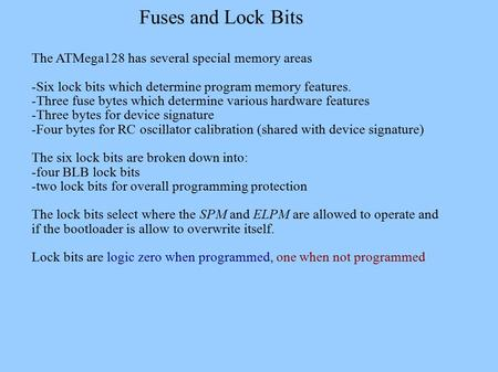 Fuses and Lock Bits The ATMega128 has several special memory areas -Six lock bits which determine program memory features. -Three fuse bytes which determine.