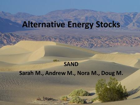 Alternative Energy Stocks SAND Sarah M., Andrew M., Nora M., Doug M.