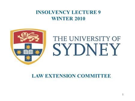 1 INSOLVENCY LECTURE 9 WINTER 2010 LAW EXTENSION COMMITTEE.