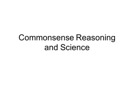 Commonsense Reasoning and Science. Understanding variants What would happen if: There were no test tubes? The test tubes were right side up? The test.