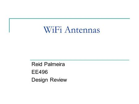 WiFi Antennas Reid Palmeira EE496 Design Review. Design Considerations Effectiveness  SNR improvement Ideal Distance of Mobile from Base Station Size.