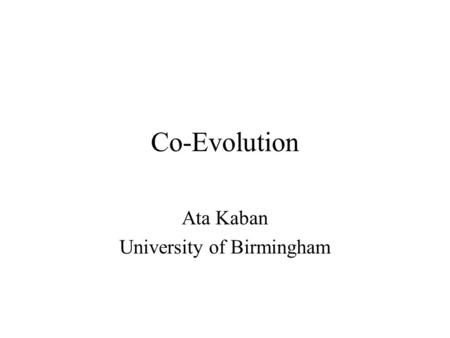 Co-Evolution Ata Kaban University of Birmingham. F.Polking (http://www.art.com/asp/sp.asp?PD=10056007#) Cheetah: 60-70 mph, for up to 100 yards Thompson's.