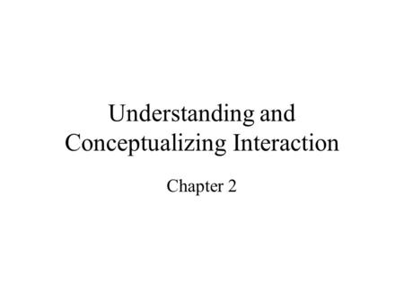 Understanding and Conceptualizing Interaction Chapter 2.