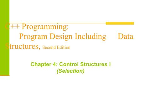 C++ Programming: Program Design Including Data Structures, Second Edition Chapter 4: Control Structures I (Selection)