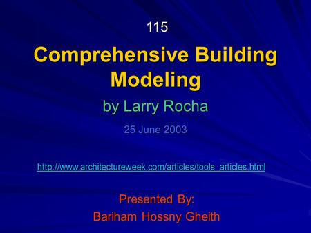 Comprehensive Building Modeling Presented By: Bariham Hossny Gheith by Larry Rocha