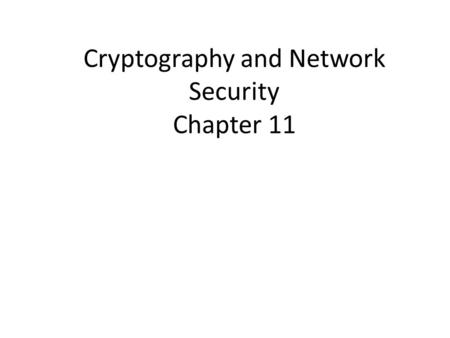 Cryptography and Network Security Chapter 11. Chapter 11 – Message Authentication and Hash Functions At cats' green on the Sunday he took the message.