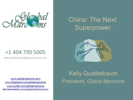 China: The Next Superpower Kelly Quattlebaum President, Global Marcoms +1 404 790 5005