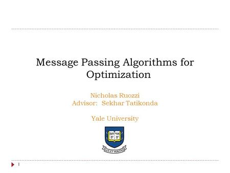 Message Passing Algorithms for Optimization TexPoint fonts used in EMF. Read the TexPoint manual before you delete this box.: AAA Nicholas Ruozzi Advisor: