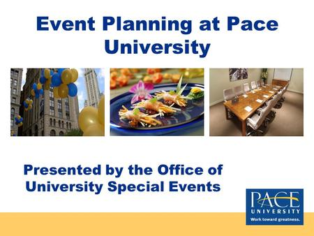 Event Planning at Pace University Presented by the Office of University Special Events.