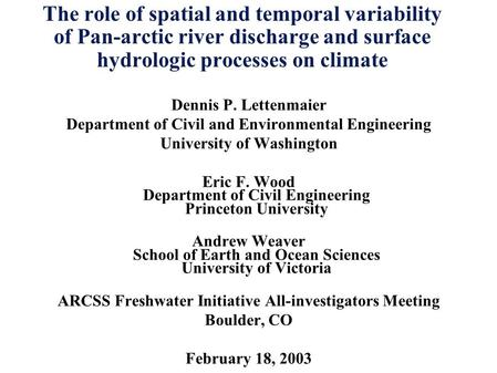 The role of spatial and temporal variability of Pan-arctic river discharge and surface hydrologic processes on climate Dennis P. Lettenmaier Department.