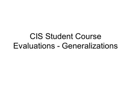 CIS Student Course Evaluations - Generalizations.