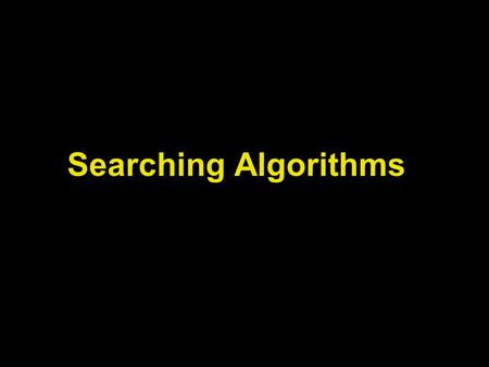 Searching Algorithms. Lecture Objectives Learn how to implement the sequential search algorithm Learn how to implement the binary search algorithm To.