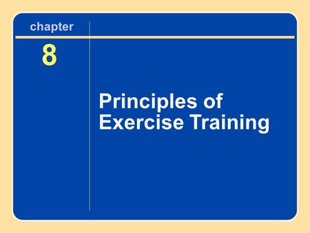 8 Principles of Exercise Training chapter. Learning Objectives Learn the differences between muscular strength, power, and endurance Examine how strength.