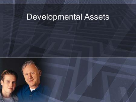 "Developmental Assets. What are developmental assets? ""Building blocks for raising healthy children and youth"" »Search Institute, 2009 Grounded in research."