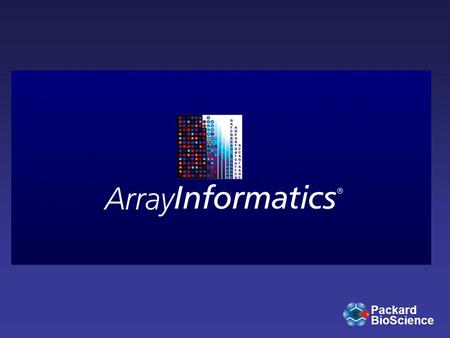 Packard BioScience. Packard BioScience What is ArrayInformatics?