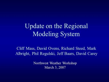 Update on the Regional Modeling System Cliff Mass, David Ovens, Richard Steed, Mark Albright, Phil Regulski, Jeff Baars, David Carey Northwest Weather.