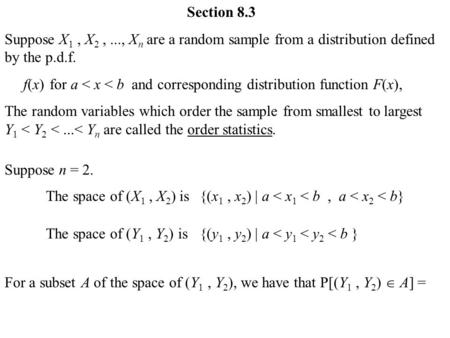 Section 8.3 Suppose X 1, X 2,..., X n are a random sample from a distribution defined by the p.d.f. f(x)for a < x < b and corresponding distribution function.