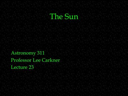 The Sun Astronomy 311 Professor Lee Carkner Lecture 23.