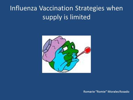 "Influenza Vaccination Strategies when supply is limited Romarie ""Romie"" Morales Rosado."