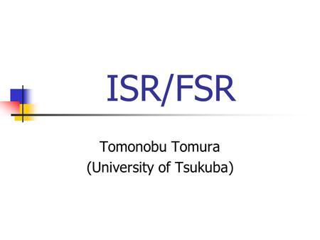 ISR/FSR Tomonobu Tomura (University of Tsukuba). 2 Introduction ISR/FSR is becoming one of the dominant sources of systematic uncertainties for in-situ.
