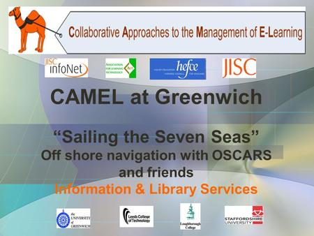 "CAMEL at Greenwich ""Sailing the Seven Seas"" Off shore navigation with OSCARS and friends Information & Library Services."
