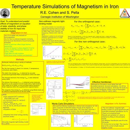 Temperature Simulations of Magnetism in Iron R.E. Cohen and S. Pella Carnegie Institution of Washington Methods LAPW:  Spin polarized DFT (collinear)