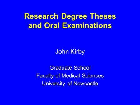 Research Degree Theses and Oral Examinations John Kirby Graduate School Faculty of Medical Sciences University of Newcastle.