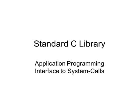 Standard C Library Application Programming Interface to System-Calls.