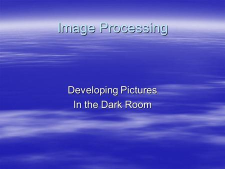 Image Processing Developing Pictures In the Dark Room.