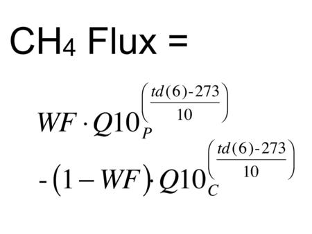 CH 4 Flux =. Methanogen's Q10s are high, estimates from 2 - 6 are common. Q10s are are actually temperature dependent, environmental temperatures may.